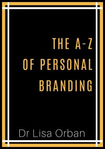 Dr Lisa Orban: A-Z of Personal Branding
